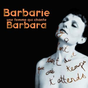 Barbarie, une femme qui chante Barbara !