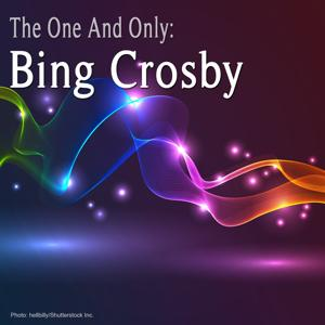 The One and Only: Bing Crosby