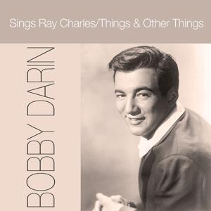 Bobby Darin: Sings Ray Charles / Things & Other Things