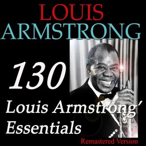 130 Louis Armstrong' Essentials (Remastered Version)