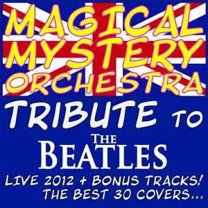 Magical Mystery Orchestra - Tribute to the Beatles! (Live 2012 + Bonus Tracks! the Best 30 Covers...)