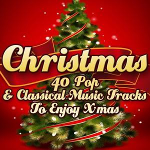 Christmas: 40 Pop & Classical Music Tracks to Enjoy X-Mas (Remastered)