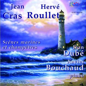 Jean Cras & Hervé Roullet: Œuvres pour piano (Scènes marines et champêtres)