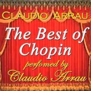 The Best of Chopin Performed By Claudio Arrau (Original Recordings: 1952 - 1957)