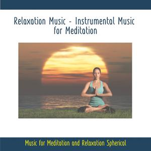 Relaxation Music - Instrumental Music for Meditation - Music for Meditation and Relaxation Spherical