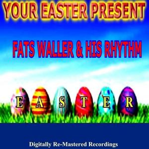 Your Easter Present - Fats Waller & His Rhythm