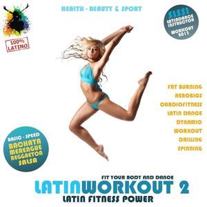 Latin Workout, Vol.2 - Latin Fitness Power 100% Latino (Health, Beauty & Sport: Fat Burning, Aerobics, Latin Dance, Dynamic, Drilling, Spinning)