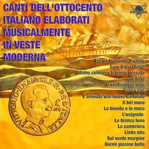 Canti dell'ottocento italiano elaborati musicalmente in veste moderna