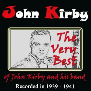The Very Best of John Kirby and His Band (Recorded in 1939-1941)
