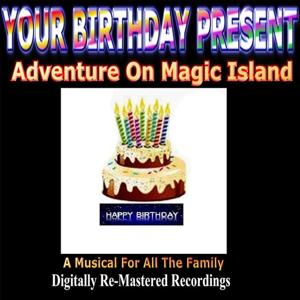 Your Birthday Present - Adventure On Magic Island