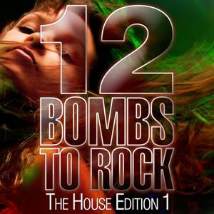 12 Bombs to Rock - the House Edition 1