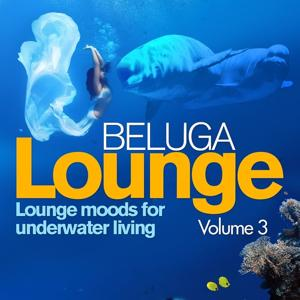 Beluga Lounge, Vol.3 (Lounge and Chill Out Moods for Underwater Living)