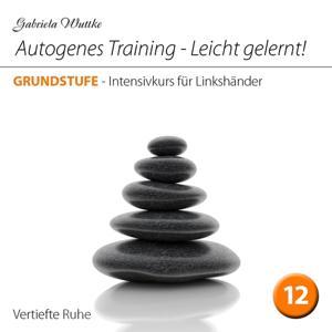 Autogenes Training-Leicht gelernt! (Intensivkurs für Linkshänder - Vol.12)