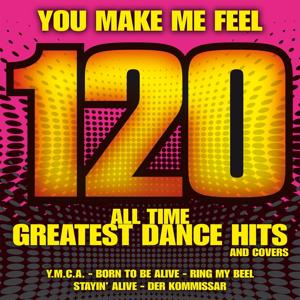 You Make Me Feel: 120 All Time Greatest Dance Hits and Covers