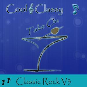 Cool & Classy: Take On Classic Rock, Vol. 3