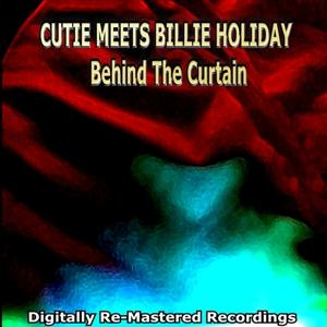 Cutie Meets Billie Holiday - Behind the Curtain