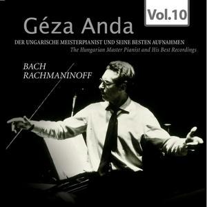 Bach & Rachmaninoff: Géza Anda - Die besten Aufnahmen des ungarischen Meisterpianisten, Vol. 10