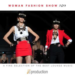 Woman Fashion Show 2013 (A Fine Selection of the Best Lounge Music)