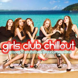 Girls Club Chillout - Groovy 'n' Soulful Beach Lounge Relax Session
