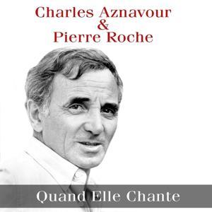 Charles Aznavour & Pierre Roche: Quand Elle Chante