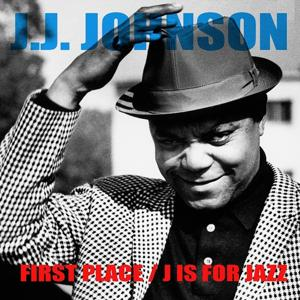 J.J. Johnson: First Place / J Is For Jazz