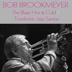 Bob Brookmeyer: The Blues Hot & Cold / Trombone Jazz Samba
