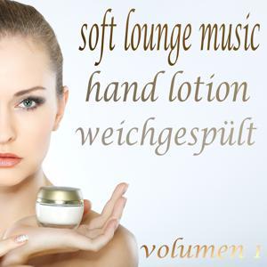 Soft Lounge Music, Hand Lotion Weichgespült, Vol. 1 (The Beauty of Lounge and Mushy Chill Out)
