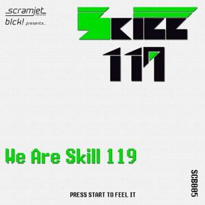We Are Skill 119 (Press Start to Feel It)