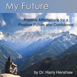 Positive Future (Positive Affirmations for a Positive Future and Confidence)
