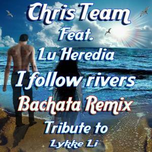 I follow rivers (Bachata Remix Tribute to Lykke Li)