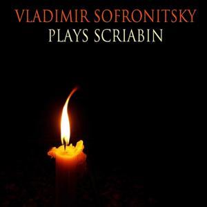 Vladimir Sofronitsky Plays Scriabin