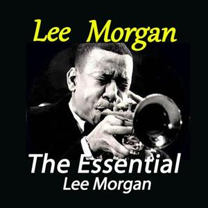 The Essential Lee Morgan
