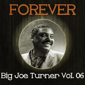 Forever Big Joe Turner, Vol. 6