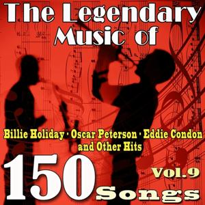 The Legendary Music of Billie Holiday, Oscar Peterson, Eddie Condon and Other Hits, Vol. 9 (150 Songs)