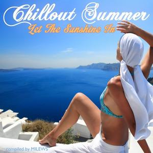 Chillout Summer - Let the Sunshine in (Soulful Balearic Beach Breeze Cafe Bar Lounge Tunes)