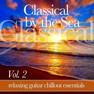 Classical by the Sea, Vol. 2 (Relaxing Chillout Guitar Essentials)