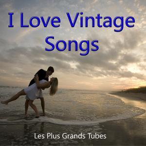 I Love Vintage Songs (Les Plus Grands Tubes)