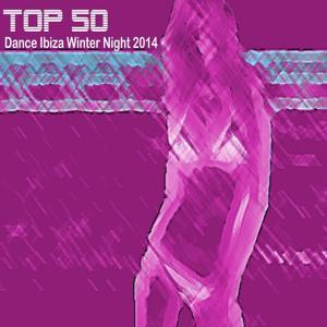 Top 50 Hits Dance Ibiza Winter Night 2014