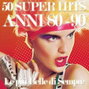 50 Super Hits Anni 80 - 90 (Le piu' Belle Di sempre)