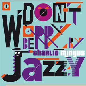 Don't Worry Be Jazzy By Charlie Mingus, Vol. 1