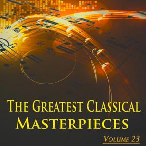 The Greatest Classical Masterpieces, Vol. 23 (Remastered)