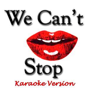 We Can't Stop (Karaoke Version) (Originally Performed By Miley Cyrus)