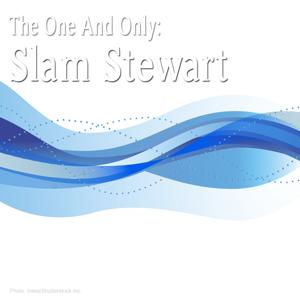 The One and Only: Slam Stewart