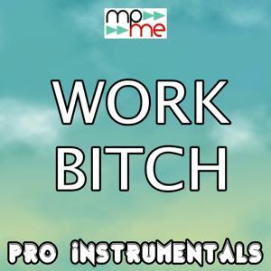 Work Bitch (Karaoke Version) [Originally Performed By Britney Spears]