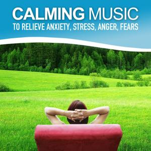 Calming Music to Relieve Anxiety, Stress, Anger, Fears (Relaxing Soundscapes Selected for Self-Healing, Music Therapy)