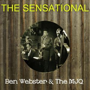 The Sensational Ben Webster the Mjq
