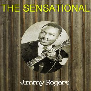 The Sensational Jimmy Rogers