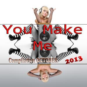 You Make Me (Compilation October 2013)
