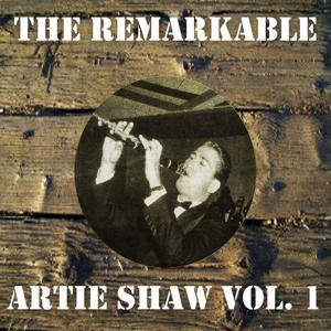 The Remarkable Artie Shaw, Vol. 1