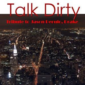 Talk Dirty: Tribute to Jason Derulo, Drake
